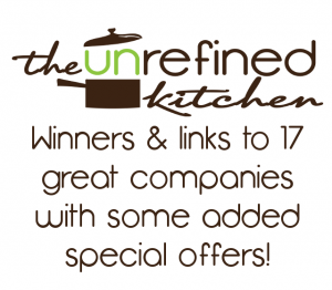Unrefined Kitchen Giveaway Winners and links to 17 great companies!!