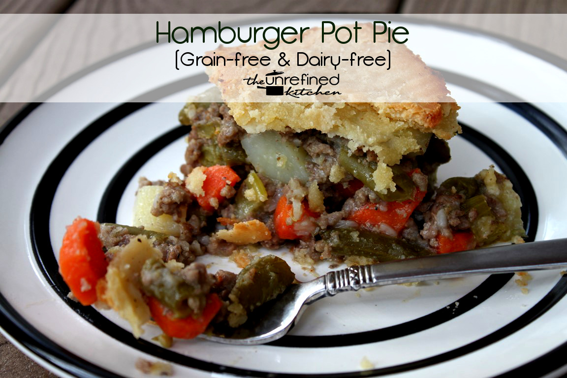 Hamburger (or chicken) Pot Pie (grain-free & dairy-free)