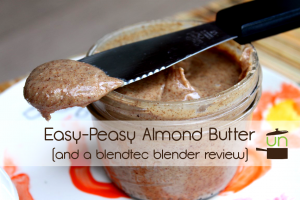 Easy-Peasy Almond Butter & Blendtec Review